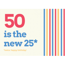 Birthday Card - 50 is the New 25